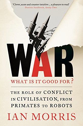 9781846684180: War: What is it good for?: The role of conflict in civilisation, from primates to robots
