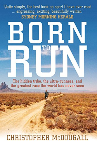 9781846684227: Born to Run: The hidden tribe, the ultra-runners, and the greatest race the world has never seen