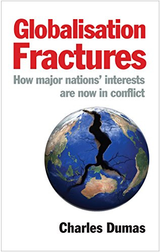 Globalisation Fractures: How major nations? interests are now in conflict: Charles Dumas