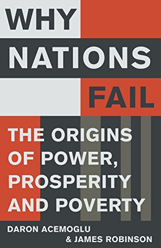 Why Nations Fail: The Origins of Power, Prosperity and Poverty: Daron Acemoglu