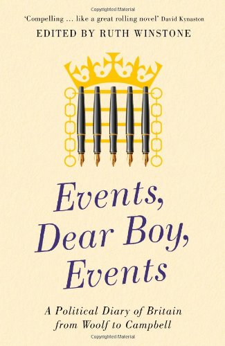 Events, Dear Boy, Events: A Political Diary of Britain from Woolf to Campbell: Winstone, Ruth (ed)