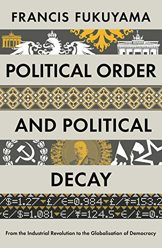 9781846684364: Political Order and Political Decay: From the Industrial Revolution to the Globalisation of Democracy