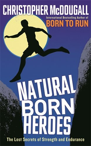 9781846684562: Natural Born Heroes: The Lost Secrets of Strength and Endurance