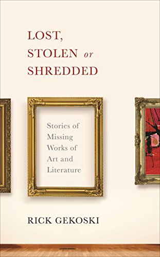 9781846684913: Lost, Stolen or Shredded: Stories of Missing Works of Art and Literature