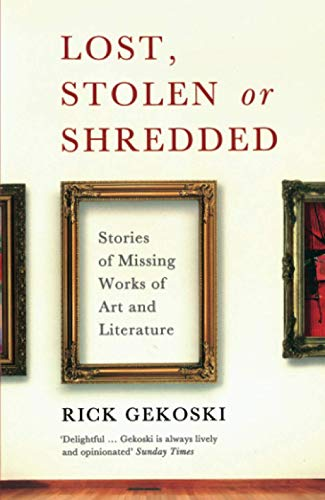 9781846684920: Lost, Stolen or Shredded: Stories of Missing Works of Art and Literature