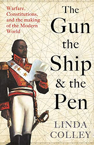 9781846684975: The Gun, the Ship, and the Pen: Warfare, Constitutions and the Making of the Modern World