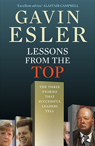 Lessons from the Top: The three universal stories that all successful leaders tell: Esler, Gavin