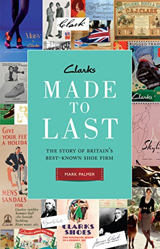 9781846685200: Clarks: Made to Last: The story of Britain's best-known shoe firm: The Story of Britaina's Best-Known Shoe Firm