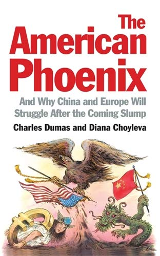 9781846685644: The American Phoenix: And why China and Europe will struggle after the coming slump