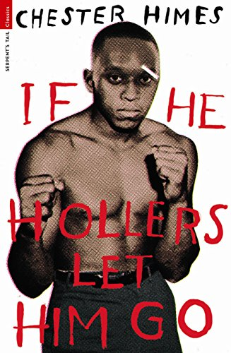 If He Hollers Let Him Go (Serpent's Tail Classics) (1846687381) by Chester Himes