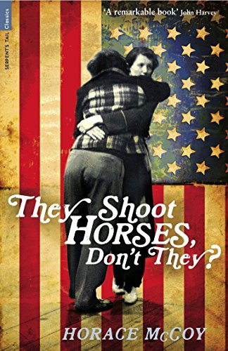 They Shoot Horses, Don't They? (Serpent's Tail Classics) (184668739X) by McCoy, Horace