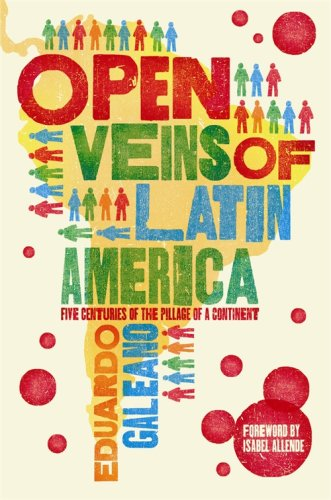 Open Veins of Latin America : Five: Galeano, Eduardo