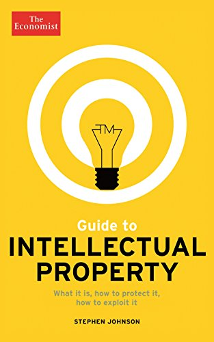 9781846688973: The Economist Guide to Intellectual Property: What it is, How to Protect it, How to Exploit it
