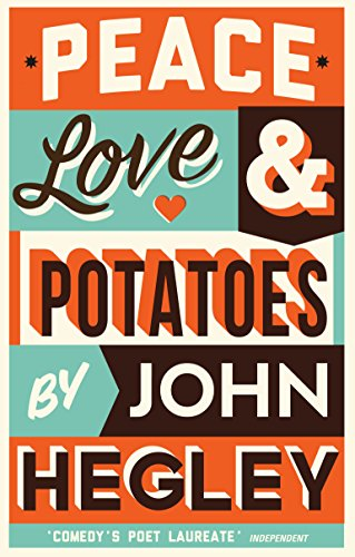 Peace, Love & Potatoes: Hegley, John