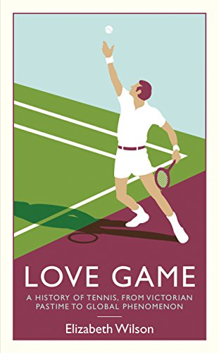 9781846689116: Love Game: A History of Tennis, from Victorian Pastime to Global Phenomenon