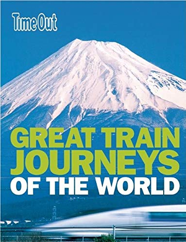 Great Train Journeys of the World (Time: Time Out Guides