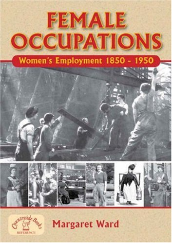 A Dictionary of Female Occupations: Women's Employment 1850-1950: Ward, Margaret