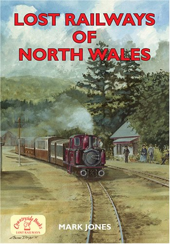 9781846741210: Lost Railways of North Wales