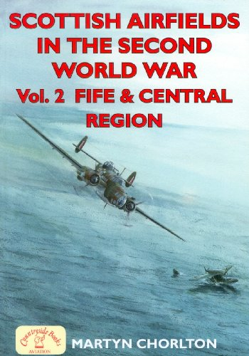 Scottish Airfields in the Second World War: Volume 2, Fife & Central Region.