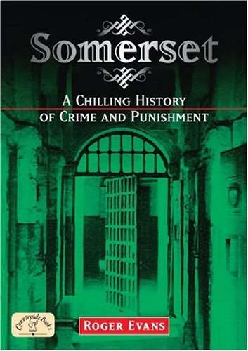 Somerset: A Chilling History of Crime and Punishment (Crime & Punishment) (9781846741753) by roger-evans