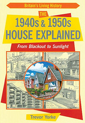 9781846742217: From Blackout to Sunlight: The 1940s and 1950s House Explained (Britain's Living History)