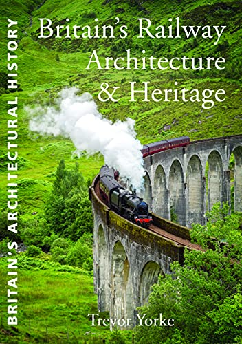 Britain's Railway Architecture & Heritage (Britain's Living History): Yorke, Trevor