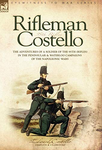 9781846770180: Rifleman Costello: The adventures of a soldier of the 95th (rifles) in the Peninsular & Waterloo Campaigns of the Napoleonic Wars: The Adventures of a ... and Waterloo Campaigns of the Napoleonic Wars