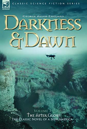 Darkness Dawn Volume 3 - The After Glow: George Allen England