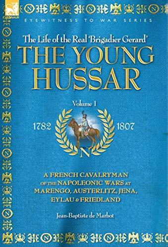 9781846770586: THE YOUNG HUSSAR - VOLUME 1 - A FRENCH CAVALRYMAN OF THE NAPOLEONIC WARS AT MARENGO, AUSTERLITZ, JENA, EYLAU & FRIEDLAND