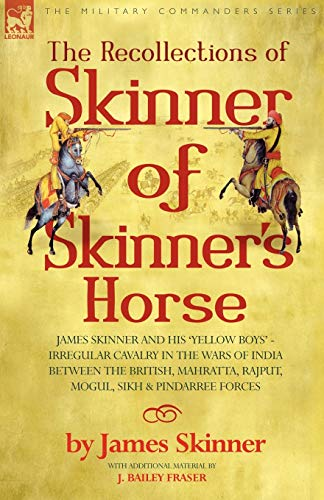 The Recollections of Skinner of Skinner's Horse: Skinner, James