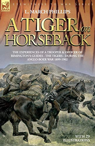 9781846770876: A Tiger on Horseback - The Experiences of a Trooper & Officer of Rimington's Guides - The Tigers - During the Anglo-Boer War 1899 -1902