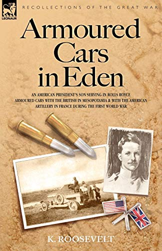 9781846770906: Armoured Cars in Eden - An American President's Son Serving in Rolls Royce Armoured Cars with the British in Mesopotamia and with the American Artille