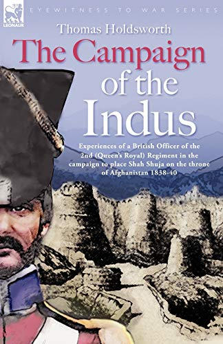 9781846770913: The Campaign of the Indus - Experiences of a British Officer of the 2nd (Queens Royal) Regiment in the campaign to place Shah Shuja on the throne of Afghanistan 1838 - 1840