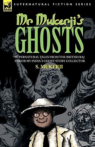 9781846770937: MR. MUKERJI'S GHOSTS - SUPERNATURAL TALES FROM THE BRITISH RAJ PERIOD BY INDIA'S GHOST STORY COLLECTOR