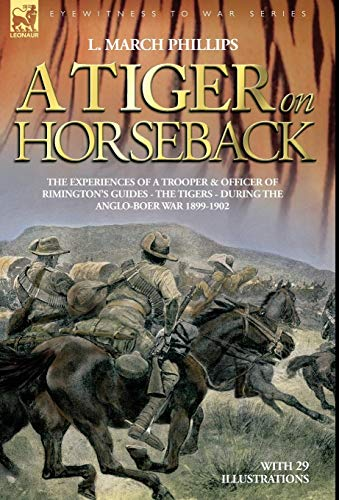 A Tiger on Horseback - The experiences of a trooper & officer of Rimington's Guides - The ...