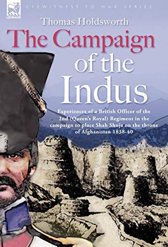 9781846771002: The Campaign of the Indus - Experiences of a British Officer of the 2nd (Queens Royal) Regiment in the campaign to place Shah Shuja on the throne of Afghanistan 1838 - 1840