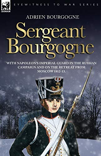 9781846771064: Sergeant Bourgogne - with Napoleon's Imperial Guard in the Russian campaign and on the retreat from Moscow 1812 - 13