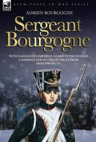 9781846771071: Sergeant Bourgogne - with Napoleon's Imperial Guard in the Russian campaign and on the retreat from Moscow 1812 - 13