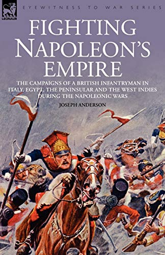 9781846771415: Fighting Napoleon's Empire - The Campaigns of a British Infantryman in Italy, Egypt, the Peninsular and the West Indies During the Napoleonic Wars
