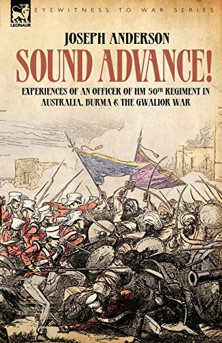 Sound Advance: Experiences of an Officer of HM 50th Regt. in Australia, Burma and the Gwalior War in India (1846771420) by Joseph Anderson