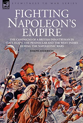 9781846771439: Fighting Napoleon's Empire - The Campaigns of a British Infantryman in Italy, Egypt, the Peninsular and the West Indies during the Napoleonic Wars