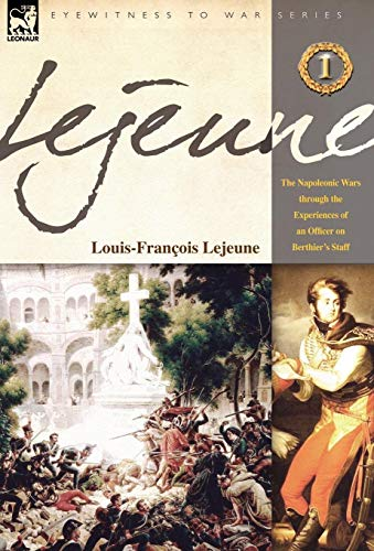 9781846771675: Lejeune - Vol.1: The Napoleonic Wars Through the Experiences of an Officer of Berthier's Staff