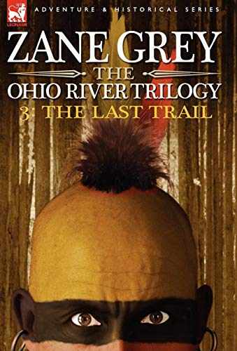 The Ohio River Trilogy 3: The Last Trail: Zane Grey