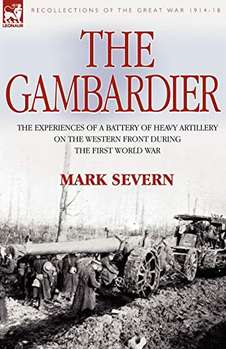 The Gambardier: The Experiences of a Battery: Mark Severn