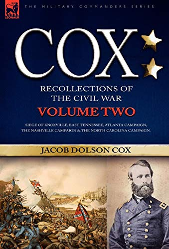 Cox: Personal Recollections of the Civil War-Siege of Knoxville, East Tennessee, Atlanta Campaign, ...