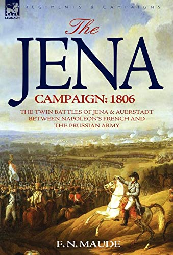 9781846772351: The Jena Campaign: 1806-The Twin Battles of Jena & Auerstadt Between Napoleon's French and the Prussian Army