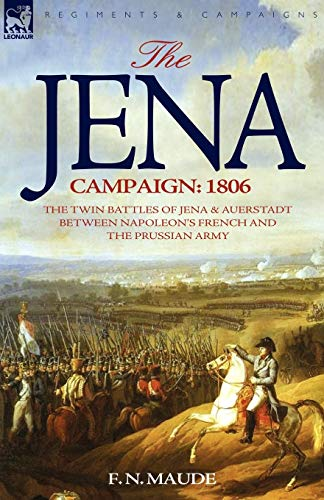 9781846772368: The Jena Campaign: 1806-The Twin Battles of Jena & Auerstadt Between Napoleon's French and the Prussian Army