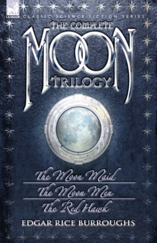 The Complete Moon Trilogy: The Moon Maid, The Moon Men & The Red Hawk: Burroughs, Edgar Rice