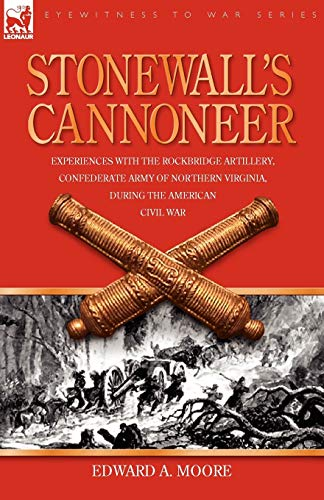 Stonewalls Cannoneer: Experiences with the Rockbridge Artillery, Confederate Army of Northern ...