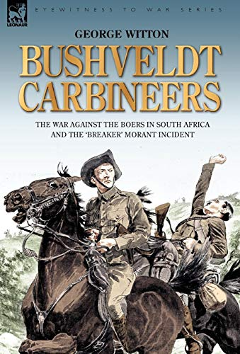 9781846773365: Bushveldt Carbineers: the War Against the Boers in South Africa and the 'Breaker' Morant Incident
